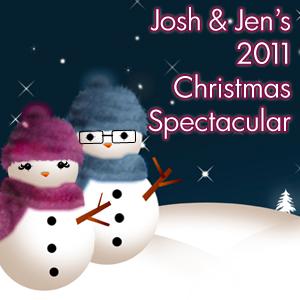Josh & Jen's 2011 Christmas Spectacular