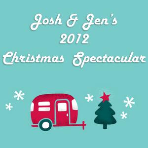 """Josh & Jen's 2012 Christmas Spectacular"""